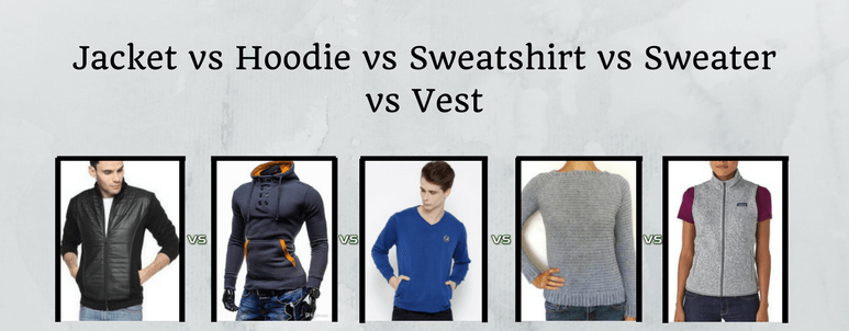 Jacket vs Hoodie vs Sweatshirt vs Sweater vs Vest